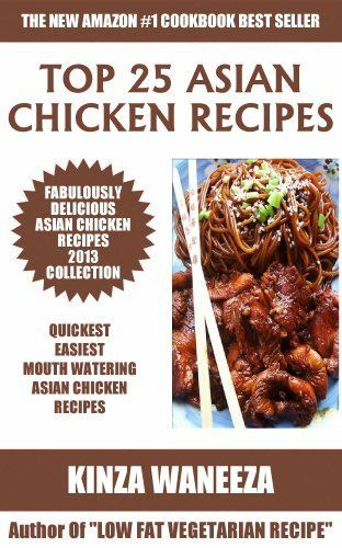 Top 25 Asian Chicken Recipes 2013 COLLECTION of Easiest, Quickest and Popular Mouth Watering Asian Chicken Recipes by Kinza Waneeza. $3.49. Author: Kinza Waneeza. 58 pages