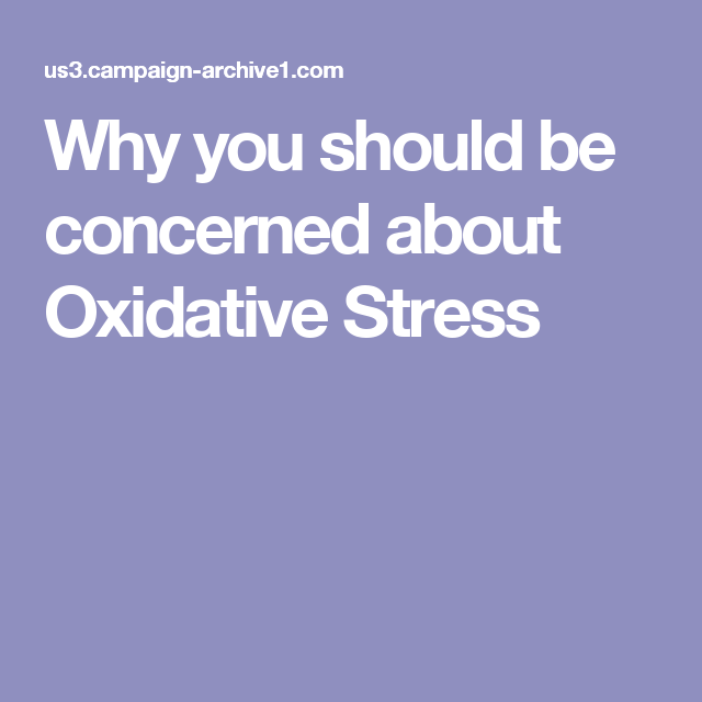 Why you should be concerned about Oxidative Stress