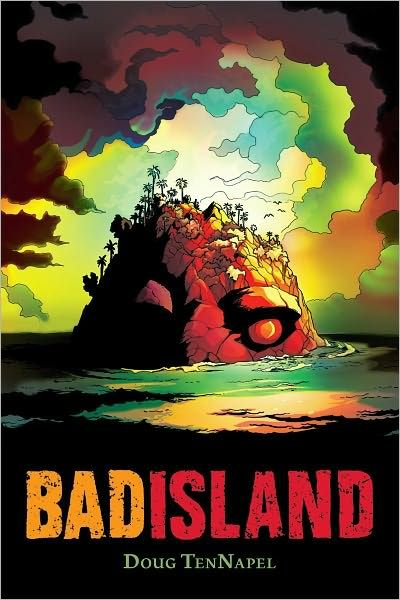 Bad Island by Doug TenNapel: After Reese and his family are stranded on an island during a boating trip, they discover the island is not what it seems when the island's lethal inhabitants come after them.