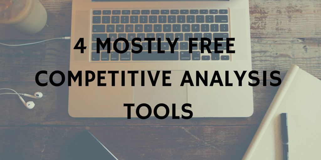 4 Mostly Free Competitive Analysis Tools