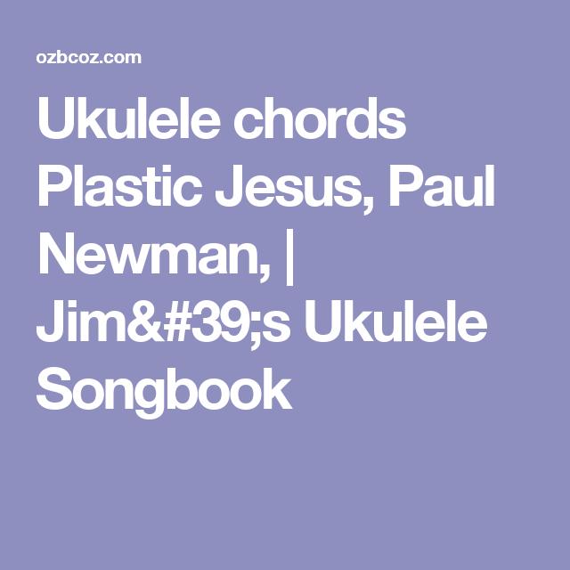 Ukulele Chords Plastic Jesus Paul Newman Jims Ukulele Songbook