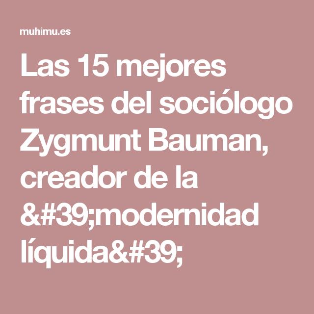 Las 15 Mejores Frases Del Sociologo Zygmunt Bauman Creador De La