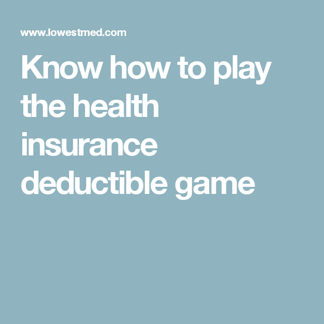 Know how to play the health insurance deductible game