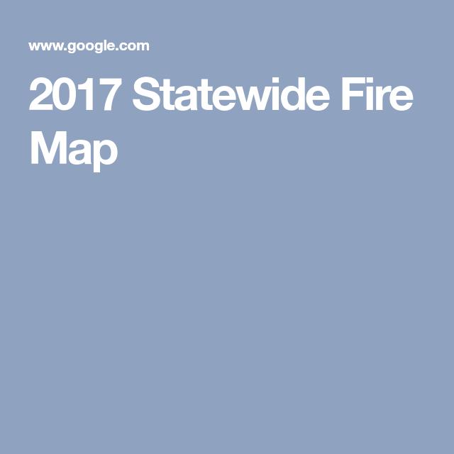 2017 Statewide Fire Map Fire Season 2017 Pinterest