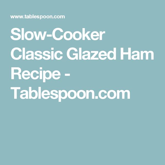Slow-Cooker Classic Glazed Ham Recipe - Tablespoon.com