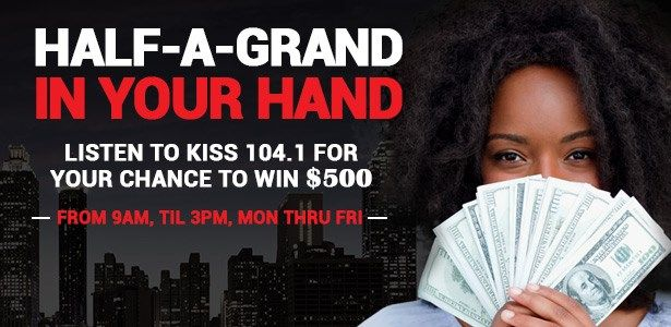 Kiss 104 1 Half Grand In Your Hand Register And Listen For Your