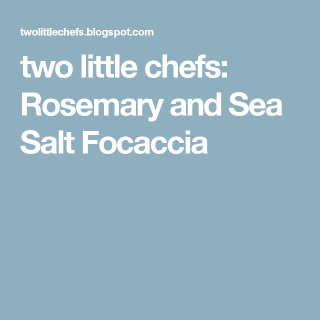 two little chefs: Rosemary and Sea Salt Focaccia