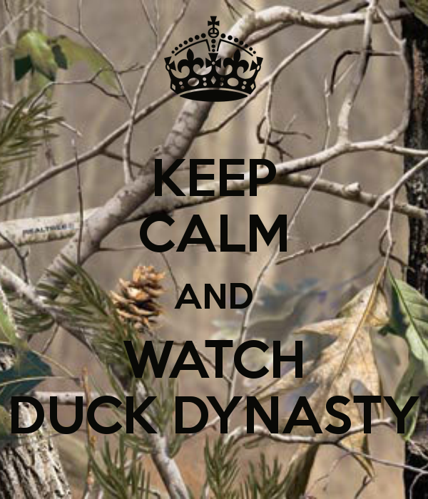 Keep Calm And Watch Duck Dynasty Keep Calm And Watch Duck Dynasty Keep Calm And Carry On Image Duck Dynasty Calm Keep Calm