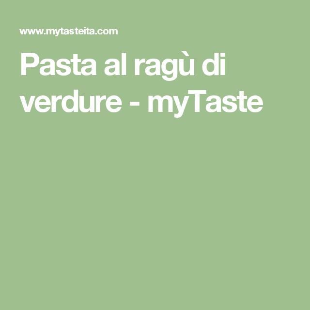 Pasta al ragù di verdure - myTaste