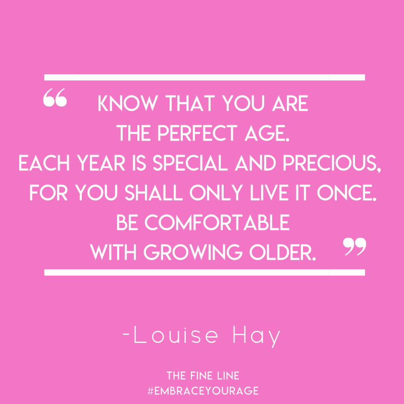 Embrace The Age You Are Today Aginggracefully Quotes About Aging Louise Hay Quotes Aging Quotes Aging Gracefully Quotes Louise Hay Quotes