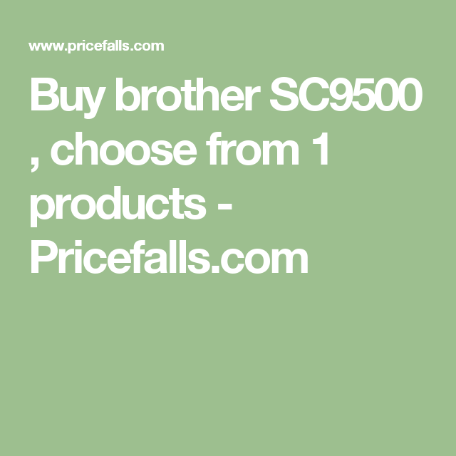 Buy brother SC9500 , choose from 1 products - Pricefalls.com
