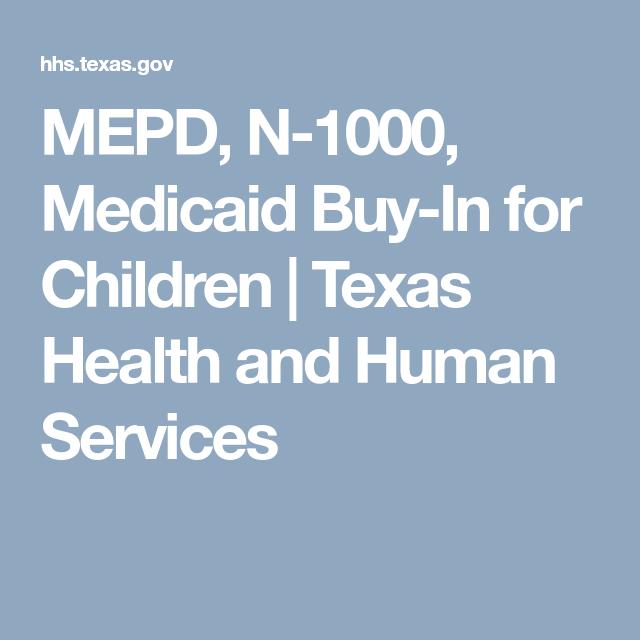 Mepd N 1000 Medicaid Buy In For Children Texas Health And Human Services Medicaid Human Services Health