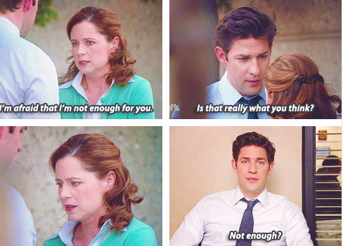 And That You Should Never Question If You Are Enough The Office Jim The Office Show Office Memes