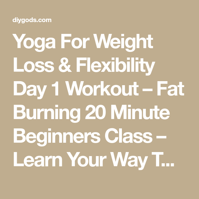 Yoga For Weight Loss & Flexibility Day 1 Workout – Fat Burning 20 Minute Beginners Class – Learn Your Way To Awesome
