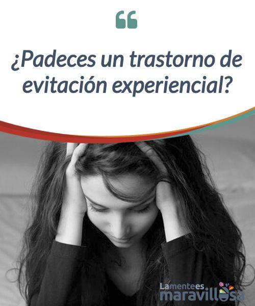 Padeces Un Trastorno De Evitacion Experiencial La Mente Es Maravillosa Trastorno Educacion Emocional Emocional