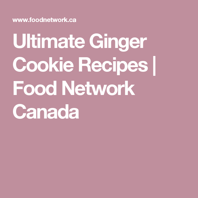 Ultimate Ginger Cookie Recipes   Food Network Canada