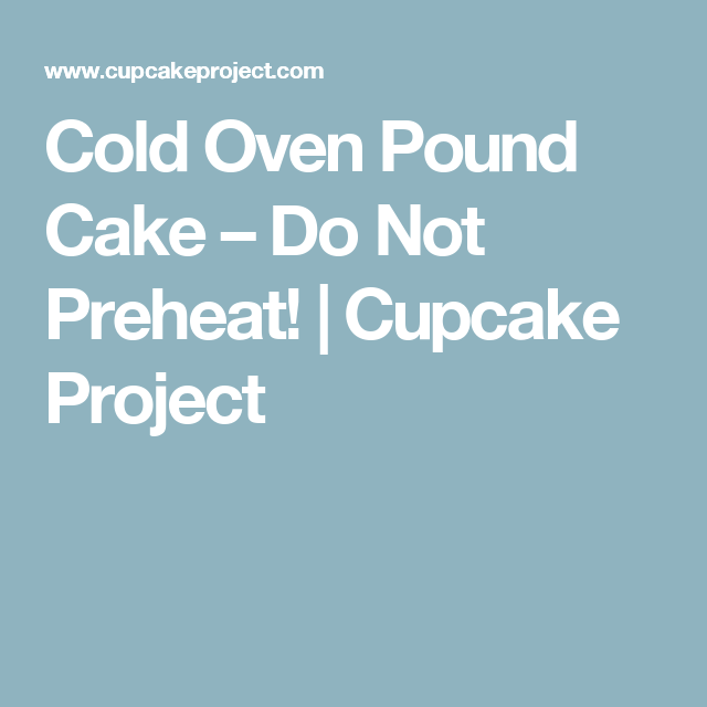 Cold Oven Pound Cake – Do Not Preheat! | Cupcake Project
