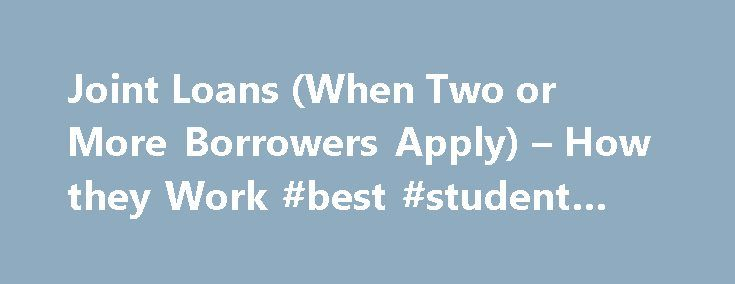 Joint Loans (When Two or More Borrowers Apply) \u2013 How they Work #best