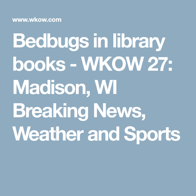 Bedbugs in library books - WKOW 27: Madison, WI Breaking