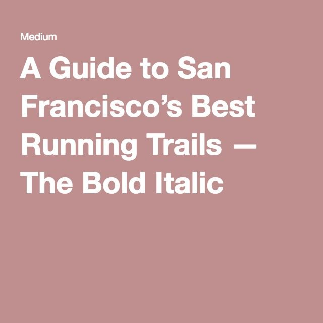 A Guide to San Francisco's Best Running Trails — The Bold Italic