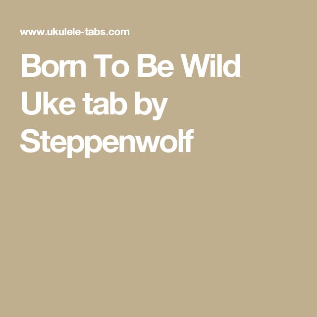 Born To Be Wild Uke Tab By Steppenwolf Ukulele Songs Pinterest