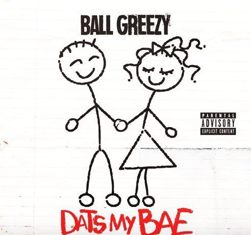 Ball Greezy Dats My Bae With Images Love Songs Bae Mixtape