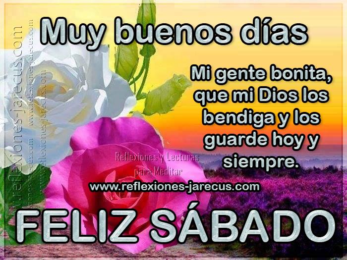 Feliz Sábado Muy Buenos Días Mi Gente Bonita Que Mi Dios Los Bendiga Y Los Guarde Hoy Y Siempre Feliz Sabado Frases Feliz Y Bendecido Sabado Feliz Sábado