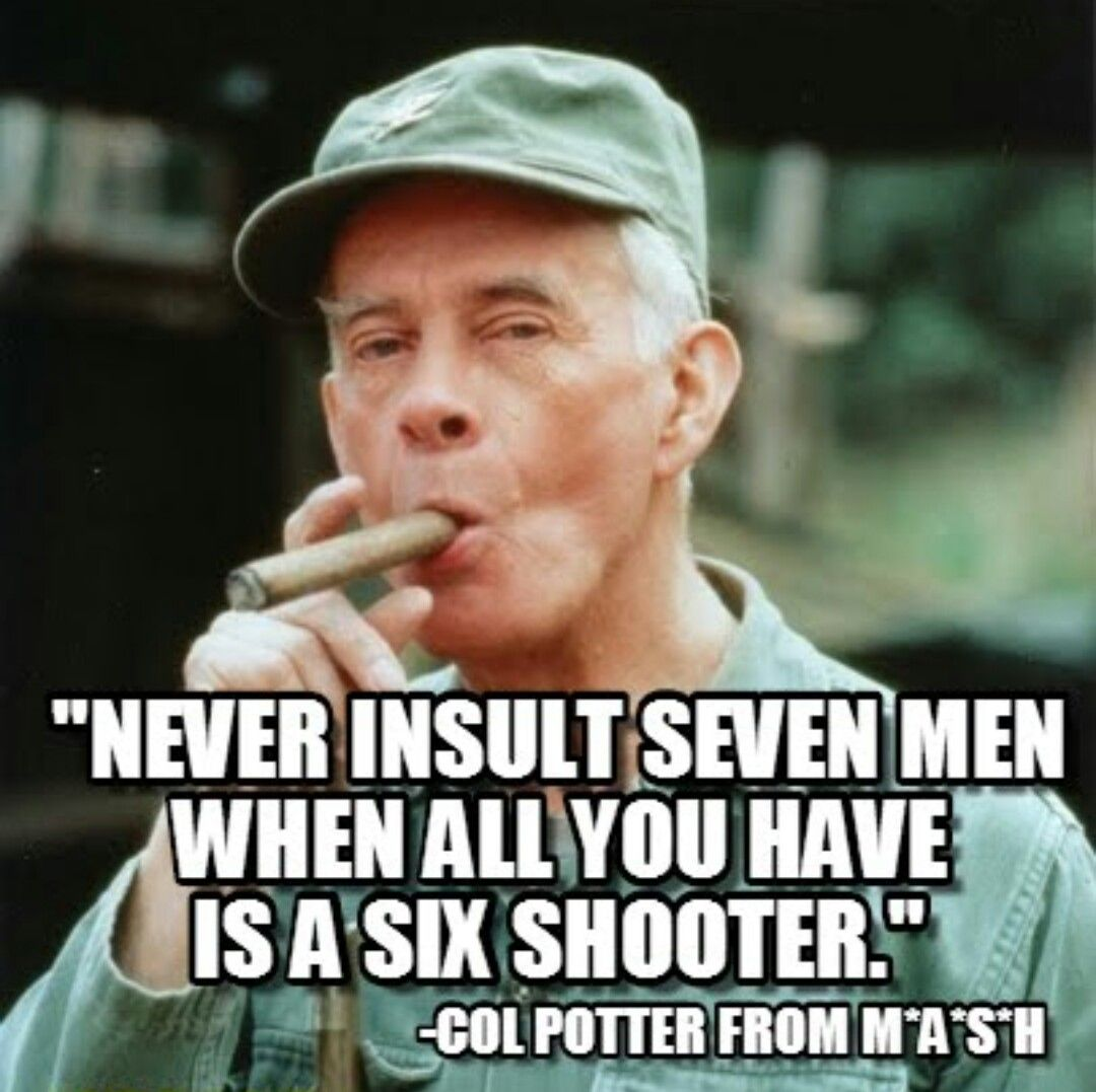 One Of My Favourite Quotes From Colonel Potter Comedy Tv Mash 4077 Bones Funny