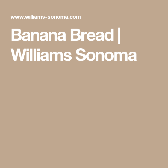 Banana Bread   Williams Sonoma