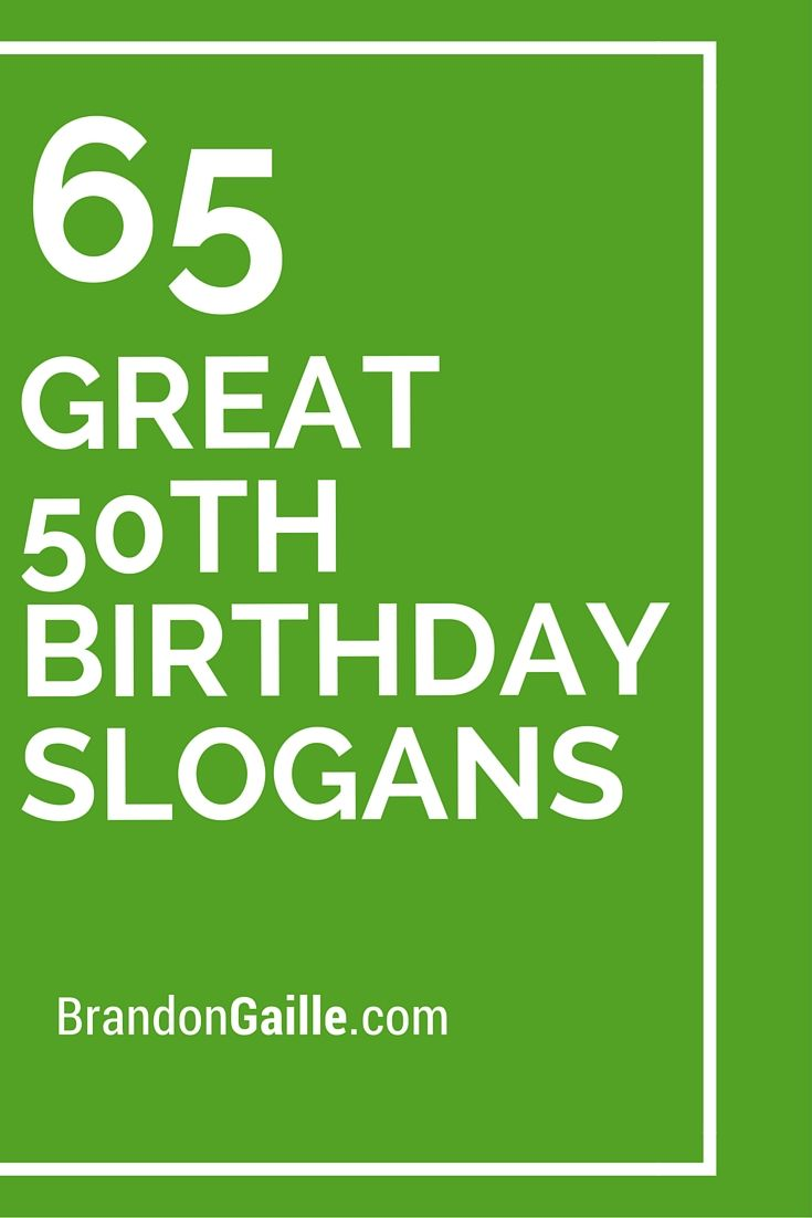 65 Great 50th Birthday Slogans And Sayings 50th Birthdays And 50