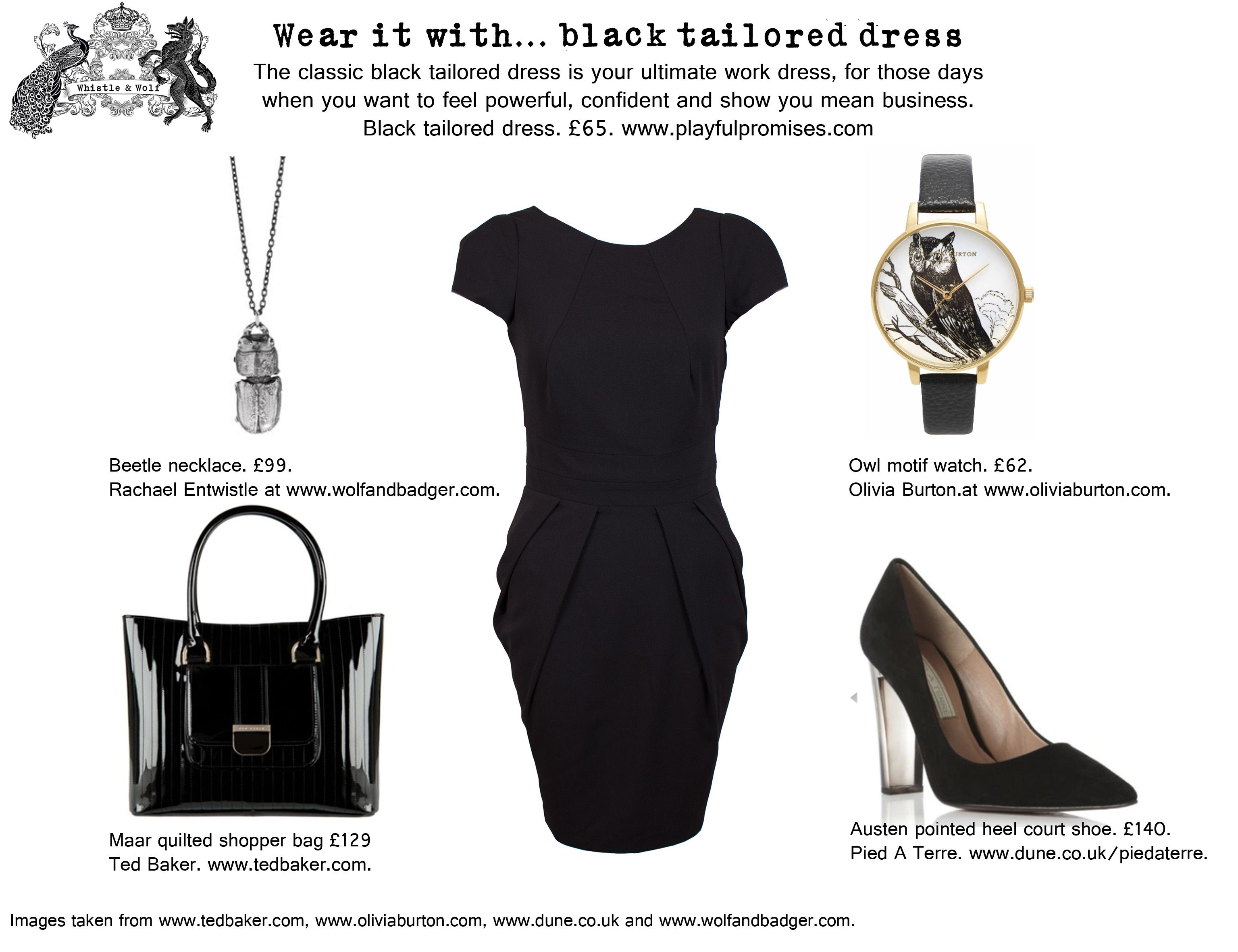 Planning what to wear for that important meeting next week? See our what to wear guide for the classic black tailored dress. Featuring Beetle necklace from Rachael Entwistle at www.wolfandbadger.com, Owl motif watch from www.oliviaburton.com, Quilted shopper bag from www.tedbaker.com and Perspex heel pointed shoes from www.dune.co.uk/piedaterre.