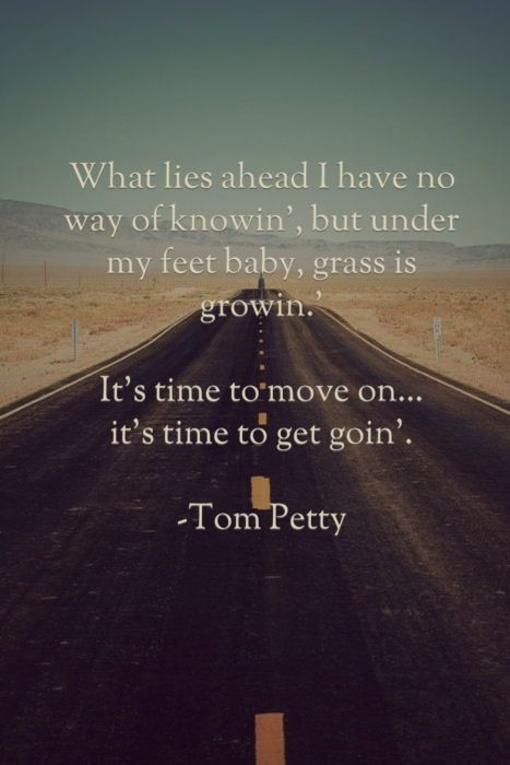 It S Time To Move On Tom Petty Quotes Tom Petty Lyrics