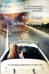 Angel Blackwood in The Road Taken Anyway: An Anthology of Bad Ways to Start a Trip
