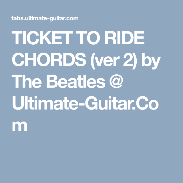 Ticket To Ride Chords Ver 2 By The Beatles Ultimate Guitar