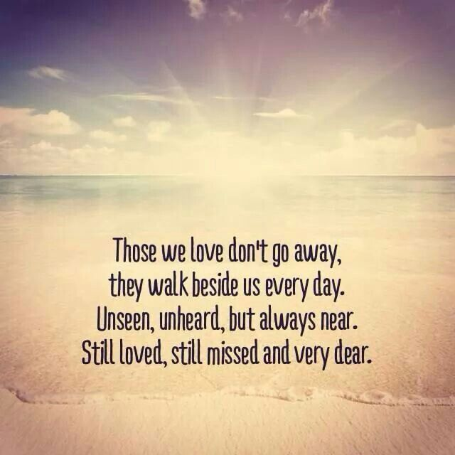 Those We Love Dont Go Away Bereavement Quotes Love Our Love