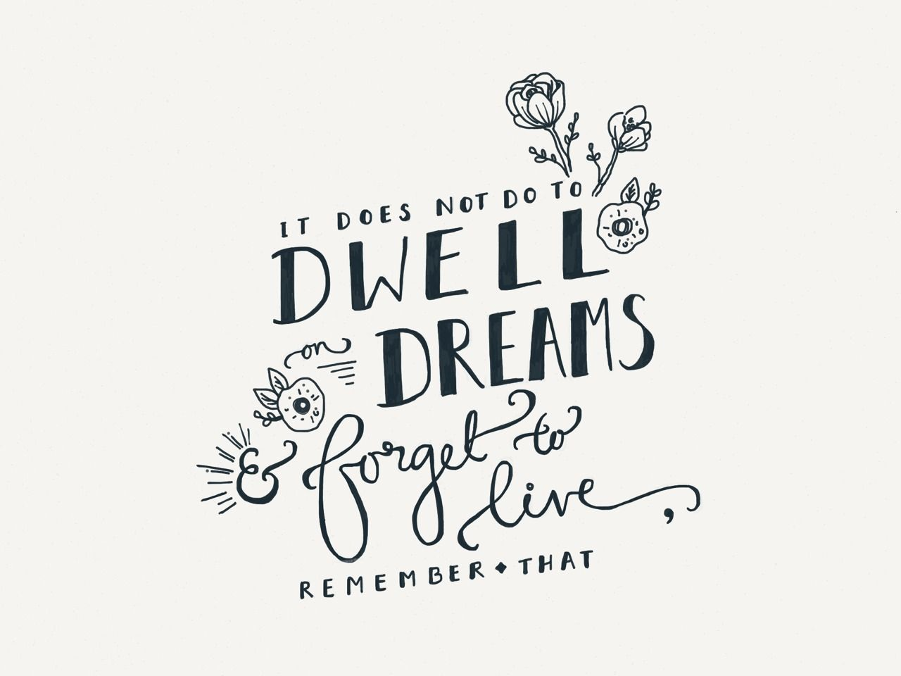 It Does Not Do To Dwell On Dreams And Forget To Live My Life Pins
