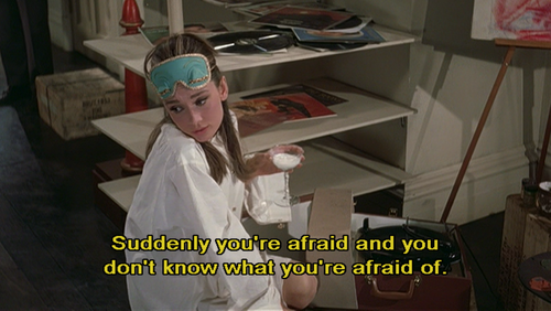 The blues are because you're getting fat, and maybe it's been raining too long. You're just sad, that's all. The mean reds are horrible. Suddenly you're afraid, and you don't know what you're afraid of. Do you ever get that feeling? - Breakfast at Tiffany's