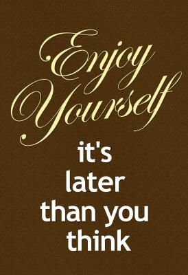 Enjoy Yourself It's Later Than You Think Poster