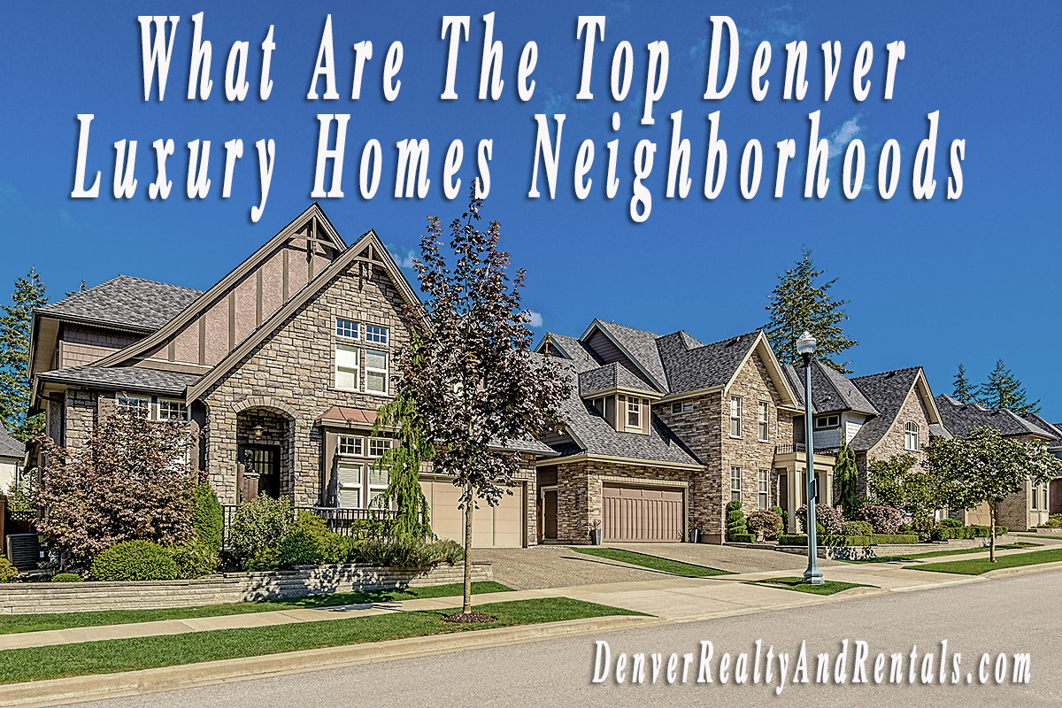 What Are The Top Denver Luxury Homes Neighborhoods | Denver Has Some Great Luxury  Home Neighborhoods