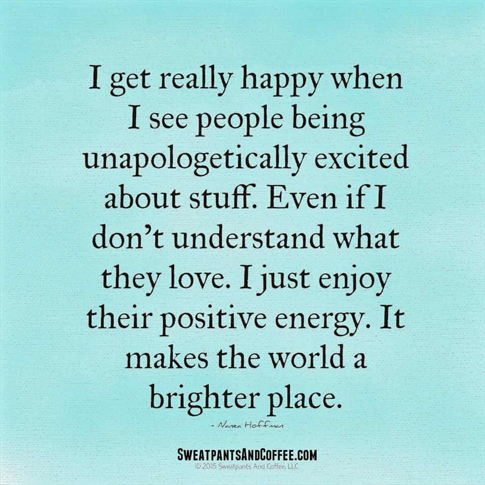 Quotes About Positive Energy I Love When People Love What They Lovepositive Energy In Full