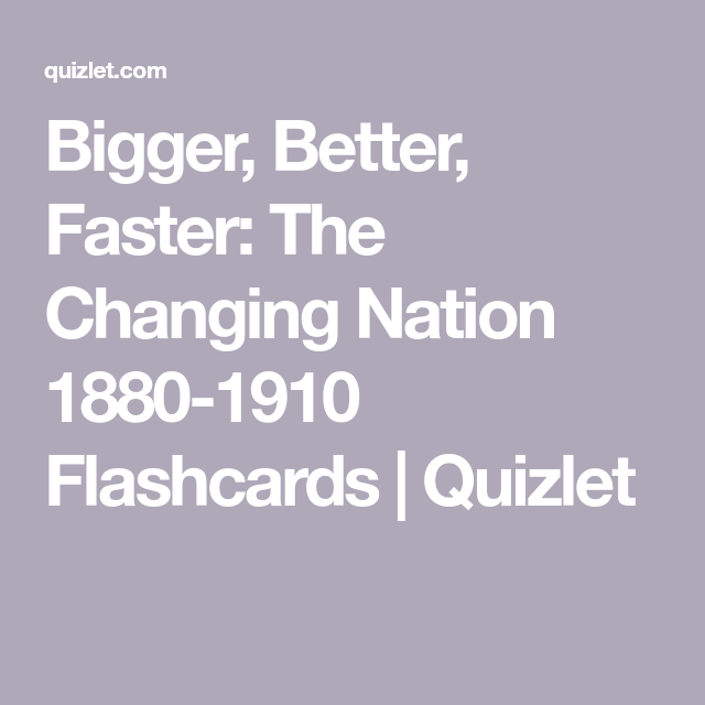 Ger Better Faster The Changing Nation 1880 1910 Flashcards Quizlet