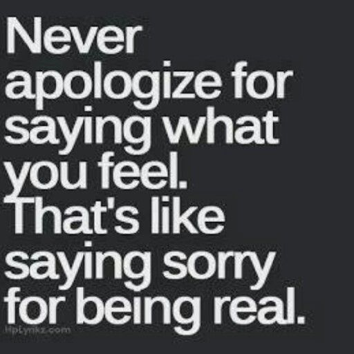 Never Apologize For What You Feel That S Like Saying Sorry For Being Real Motivatio Inspirational Quotes For Teens Inspirational Quotes Pictures Words Quotes