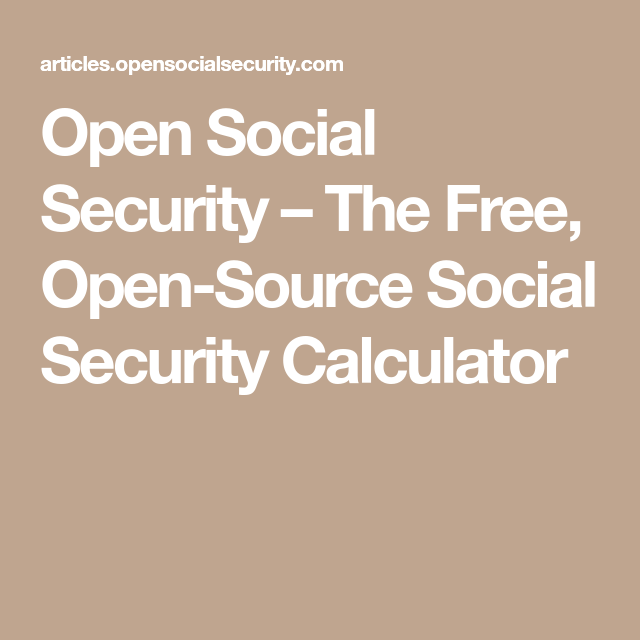 Open Social Security The Free Open Source Social Security Calculator Social Security Retirement Benefits Open Source