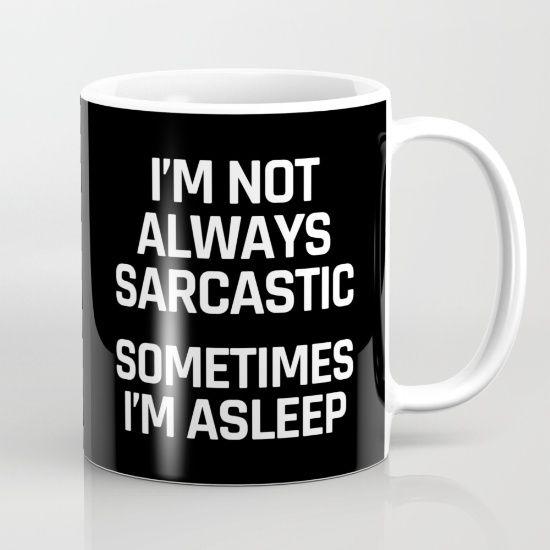 I'm Not Always Sarcastic Sometimes I'm Asleep (Black and White) Mug by CreativeAngel | Society6