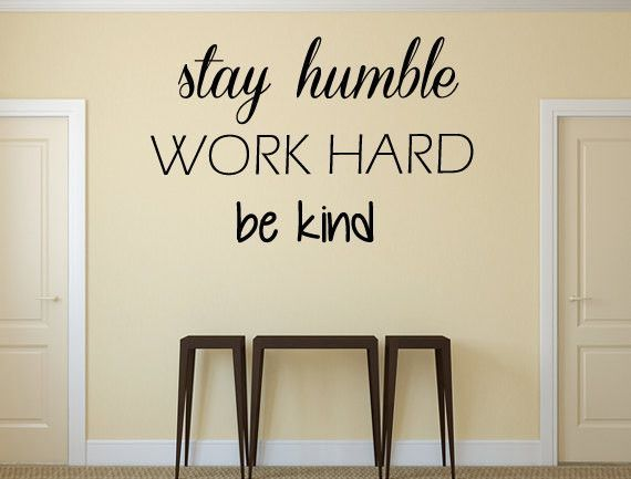 Stay Humble Work Hard Be Kind Vinyl Wall Decal Stay Humble - Custom vinyl decal quotes