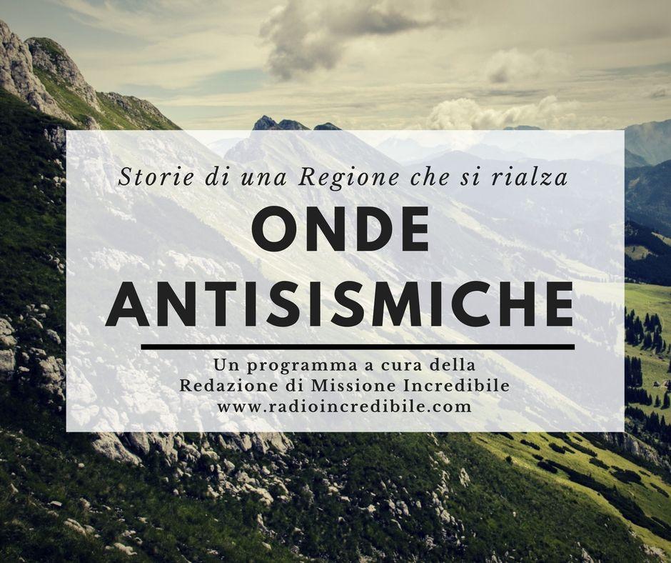 Onde Antisismiche il programma di Radio Incredibile che vuole raccontare tutte le iniziative di reazione, di ripresa un territorio. Le Marche si rialzano