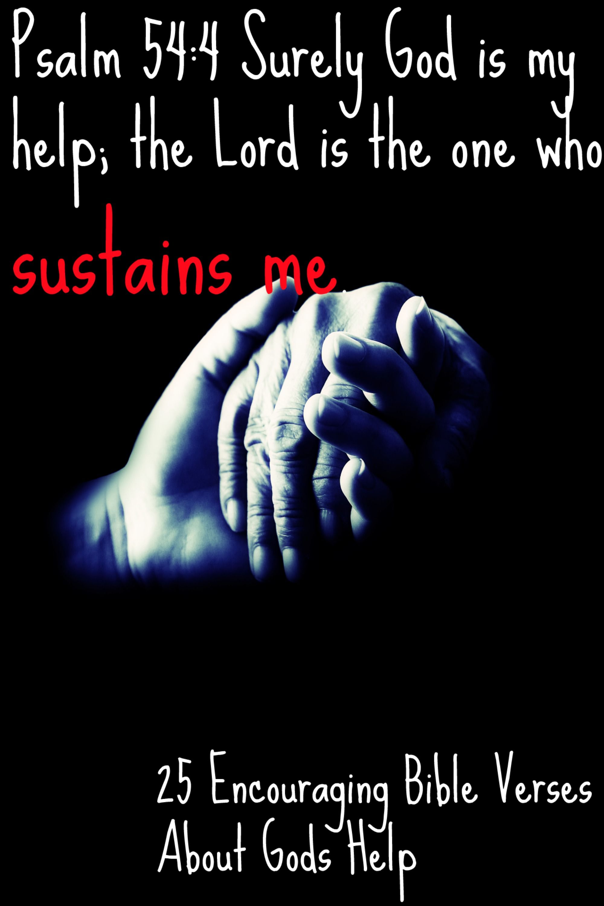 Psalm 54:4 Surely God is my help; the Lord is the one who sustains me. CLICK IMAGE TO READ 25 Encouraging Bible Verses About God's Help! #bible #bibleverses #biblequotes #help #psalm