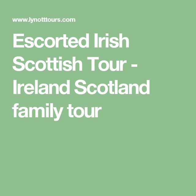ireland of Escorted scotland tours