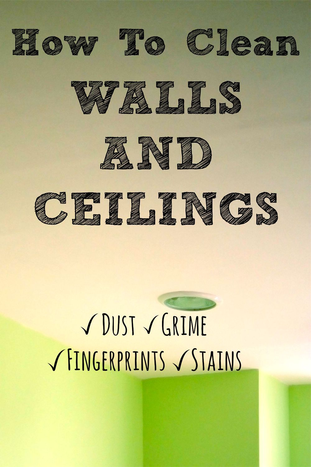 How To Clean Walls And Ceilings Cleaning Walls Cleaning