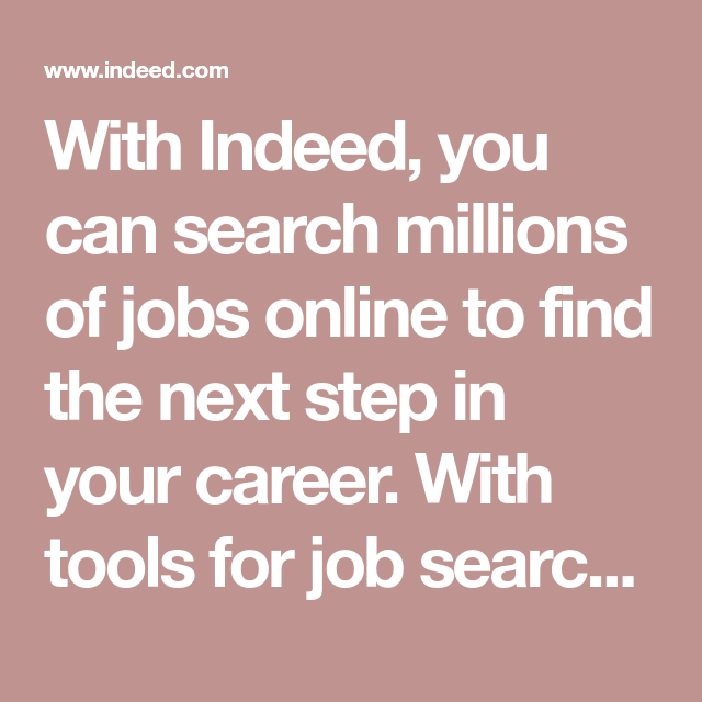 With Indeed You Can Search Millions Of Jobs Online To Find The Next Step In Your Career With Tools For Job Search Resumes Compan Job Search Online Jobs Job